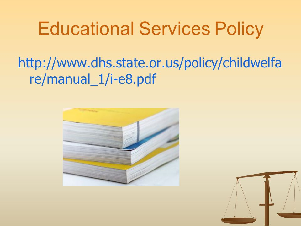 Educational Services Policy http://www.dhs.state.or.us/policy/childwelfa re/manual_1/i-e8.pdf