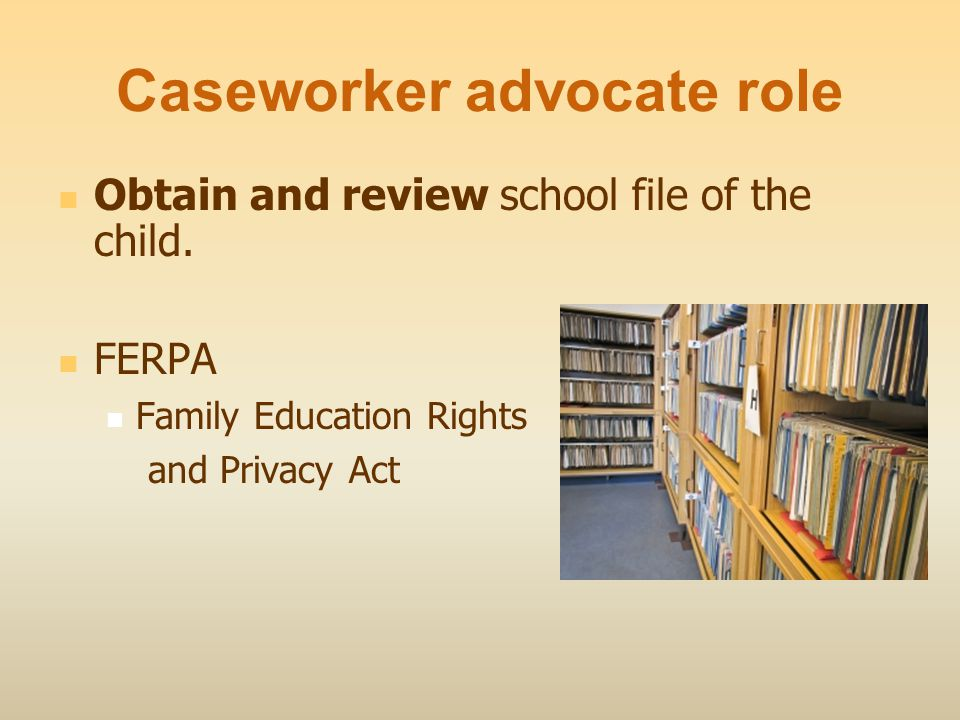Caseworker advocate role Obtain and review school file of the child.