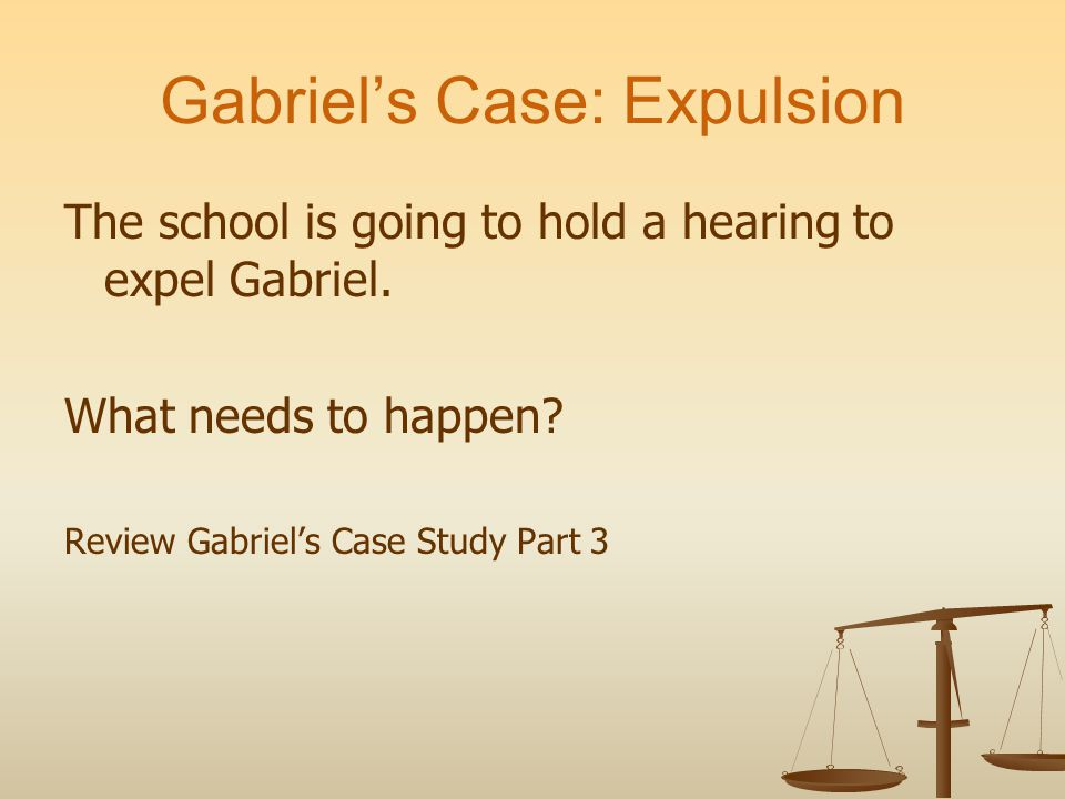Gabriels Case: Expulsion The school is going to hold a hearing to expel Gabriel.