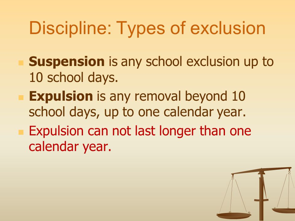 Discipline: Types of exclusion Suspension is any school exclusion up to 10 school days.