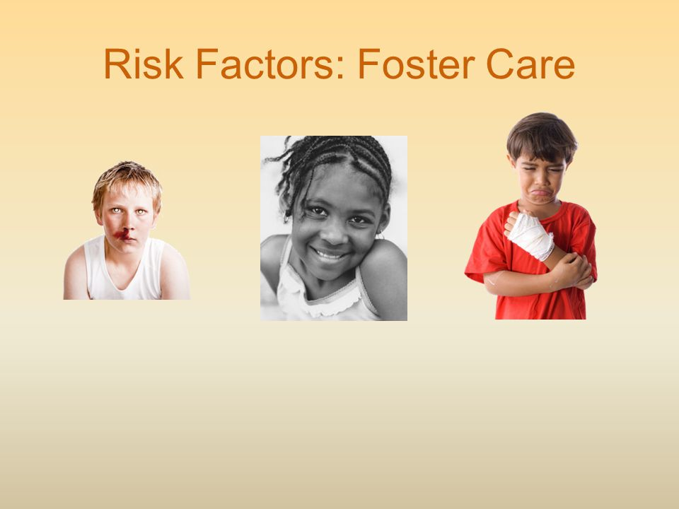 Risk Factors: Foster Care