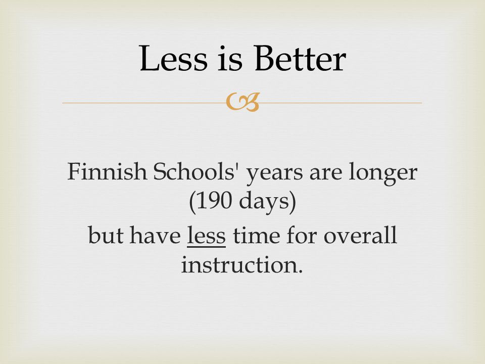 Finnish Schools years are longer (190 days) but have less time for overall instruction.