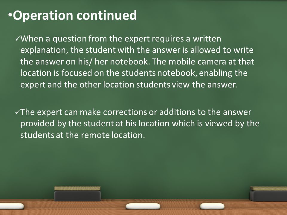 Operation continued When a question from the expert requires a written explanation, the student with the answer is allowed to write the answer on his/ her notebook.