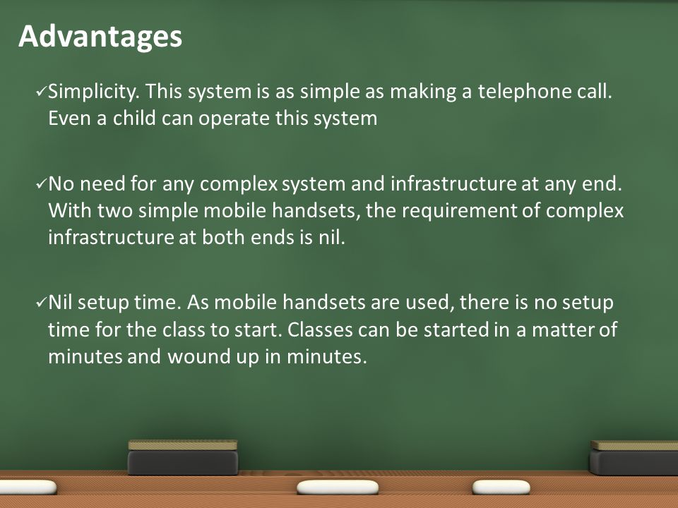 Advantages Simplicity. This system is as simple as making a telephone call.