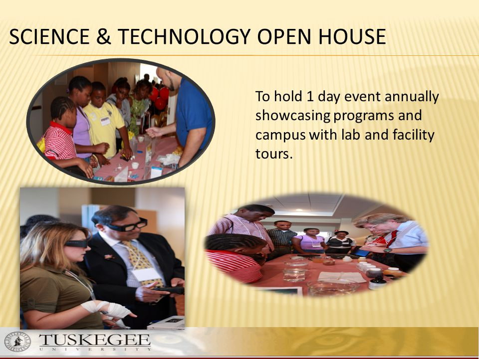 SCIENCE & TECHNOLOGY OPEN HOUSE To hold 1 day event annually showcasing programs and campus with lab and facility tours.