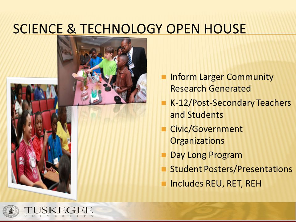 SCIENCE & TECHNOLOGY OPEN HOUSE Inform Larger Community Research Generated K-12/Post-Secondary Teachers and Students Civic/Government Organizations Da