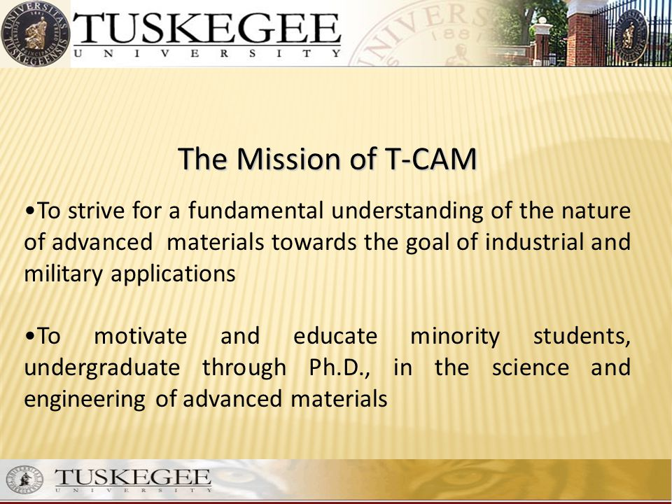 The Mission of T-CAM To strive for a fundamental understanding of the nature of advanced materials towards the goal of industrial and military applica