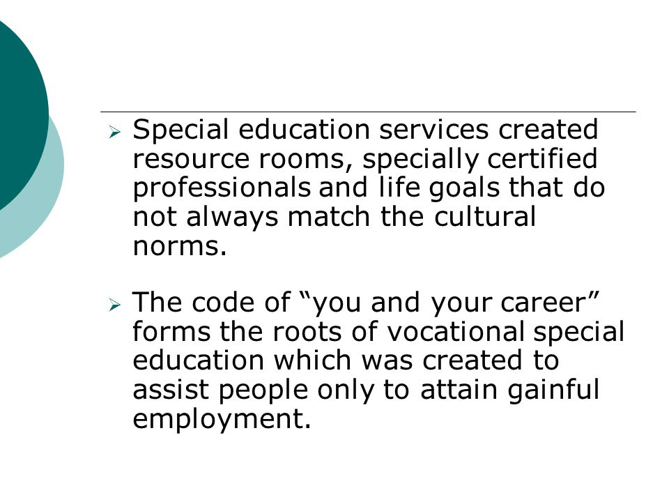 Special education services created resource rooms, specially certified professionals and life goals that do not always match the cultural norms.