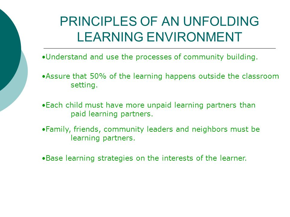 PRINCIPLES OF AN UNFOLDING LEARNING ENVIRONMENT Understand and use the processes of community building.
