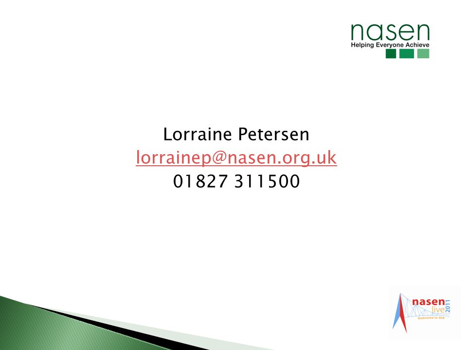 Lorraine Petersen lorrainep@nasen.org.uk 01827 311500