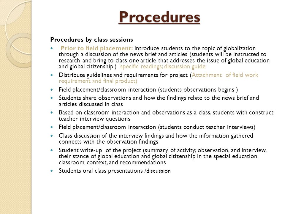 Procedures Procedures Procedures by class sessions Prior to field placement: Introduce students to the topic of globalization through a discussion of