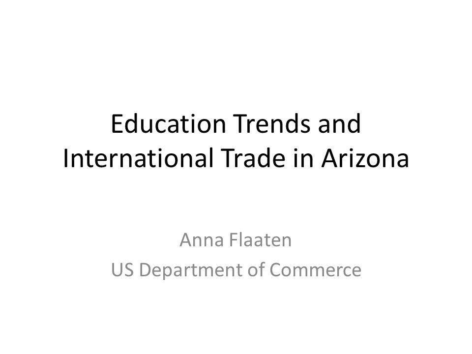 International Trade from Arizona 2013 Stats Since 1992, Arizona has had a 100% increase in jobs tied to international trade.