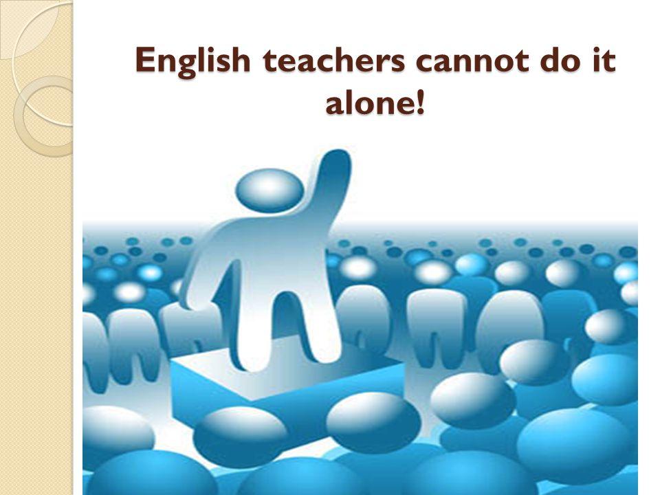 English teachers cannot do it alone!