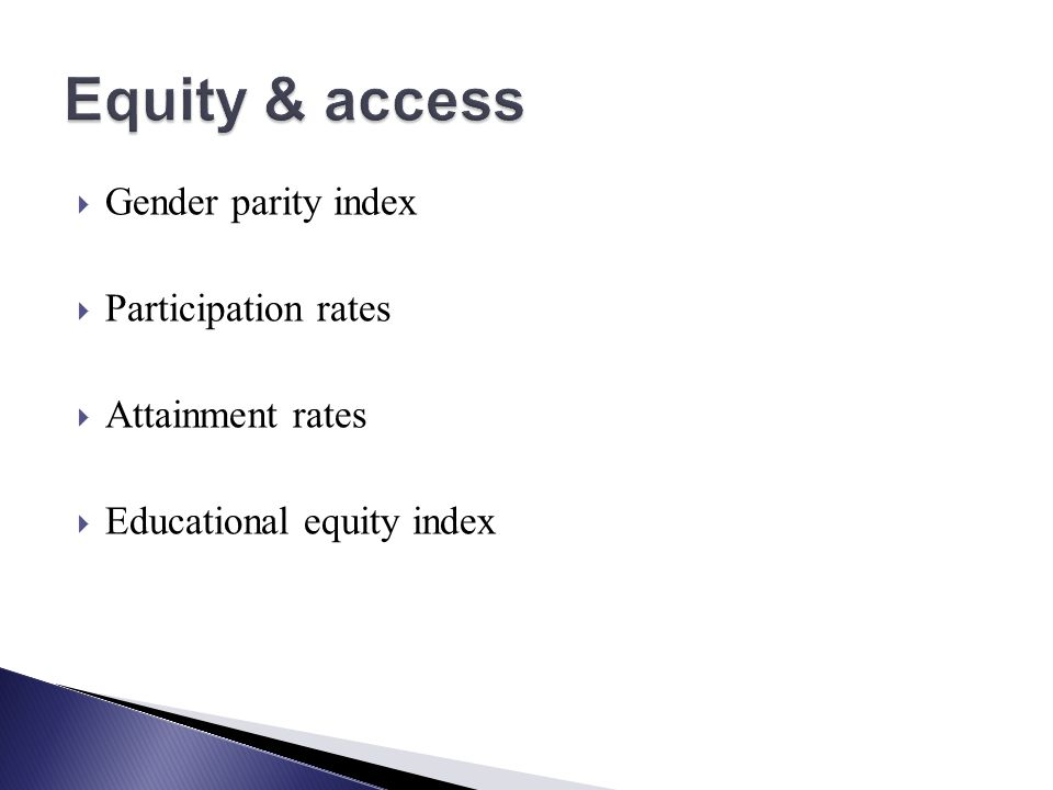 Gender parity index Participation rates Attainment rates Educational equity index