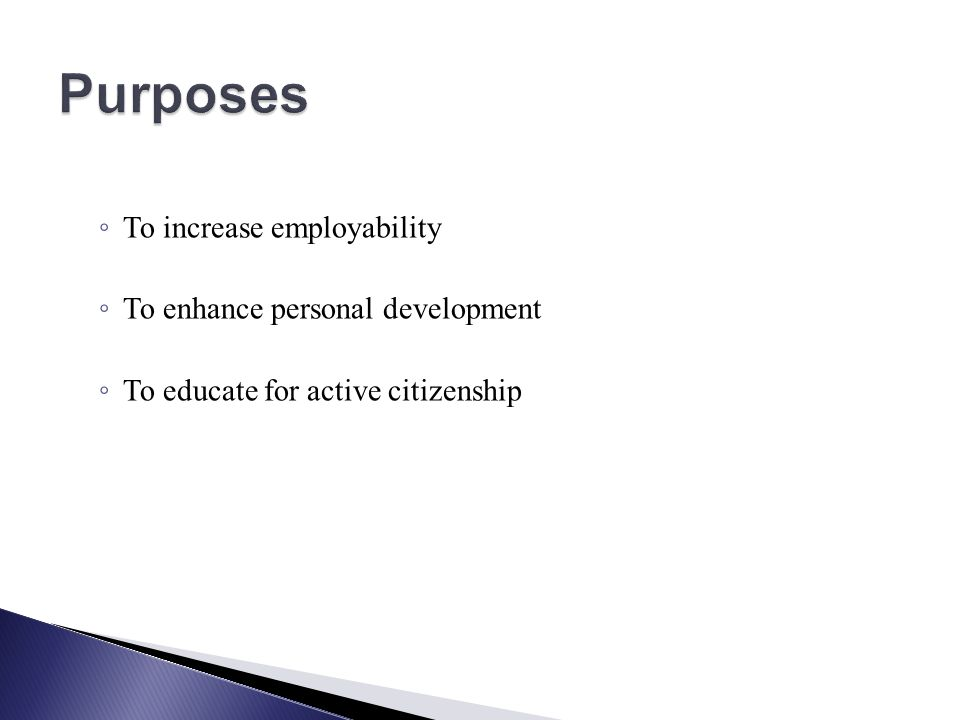 To increase employability To enhance personal development To educate for active citizenship