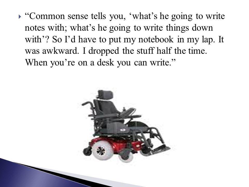 Common sense tells you, whats he going to write notes with; whats he going to write things down with.