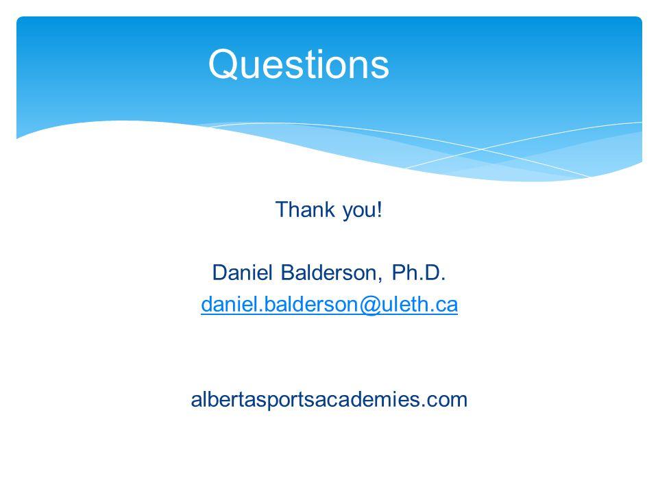 Questions Thank you! Daniel Balderson, Ph.D. daniel.balderson@uleth.ca albertasportsacademies.com