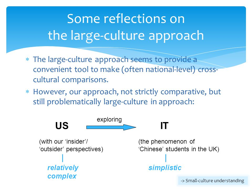 The large-culture approach seems to provide a convenient tool to make (often national-level) cross- cultural comparisons. However, our approach, not s