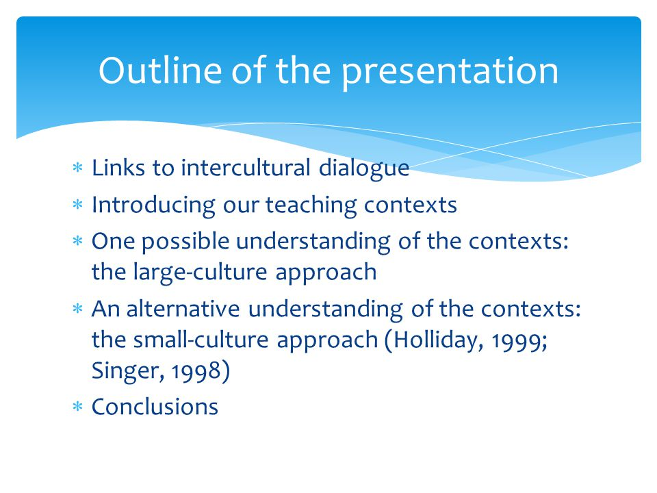 Links to intercultural dialogue Introducing our teaching contexts One possible understanding of the contexts: the large-culture approach An alternativ