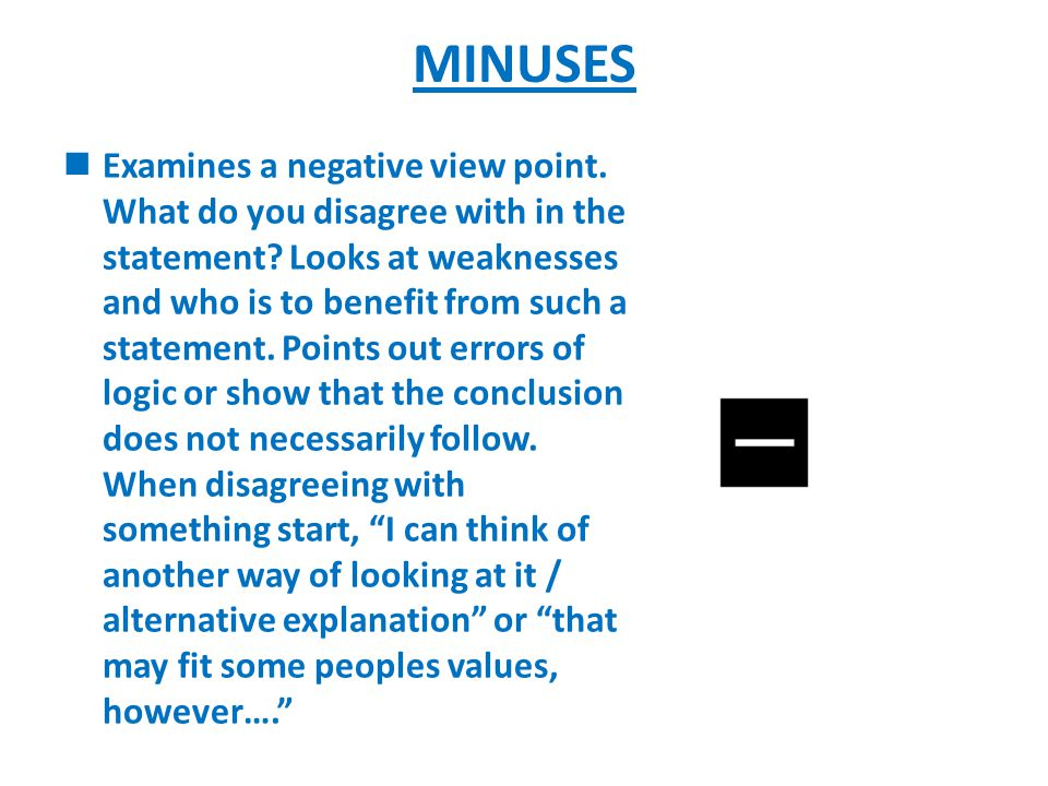 EXAMINE ALL SIDES OF THE ISSUE POSITIVES Presents the positive view points; i.e.