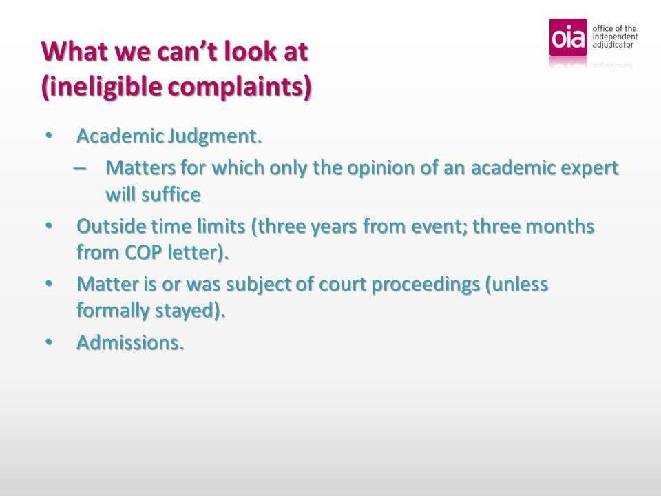 What we cant look at (ineligible complaints) Academic Judgment.