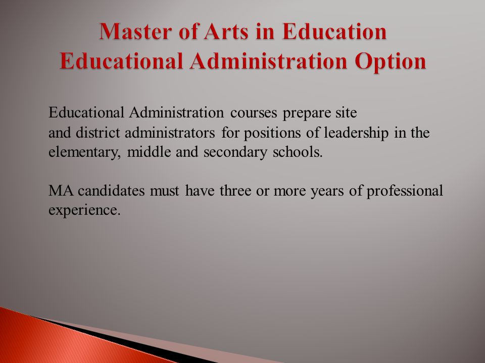 Educational Administration courses prepare site and district administrators for positions of leadership in the elementary, middle and secondary schools.