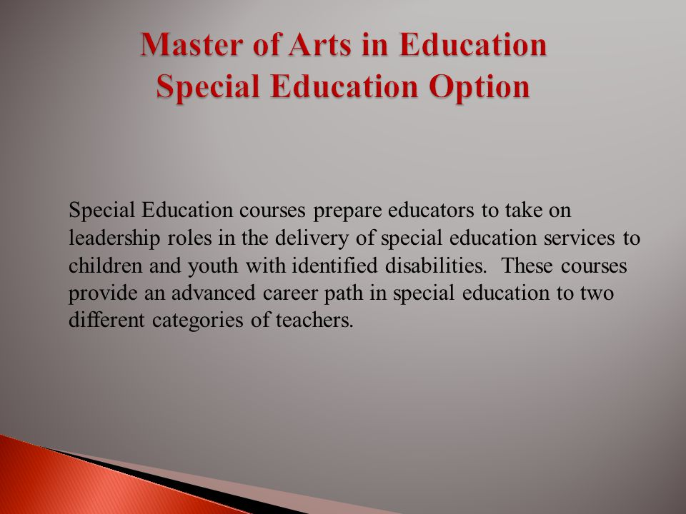 Special Education courses prepare educators to take on leadership roles in the delivery of special education services to children and youth with identified disabilities.