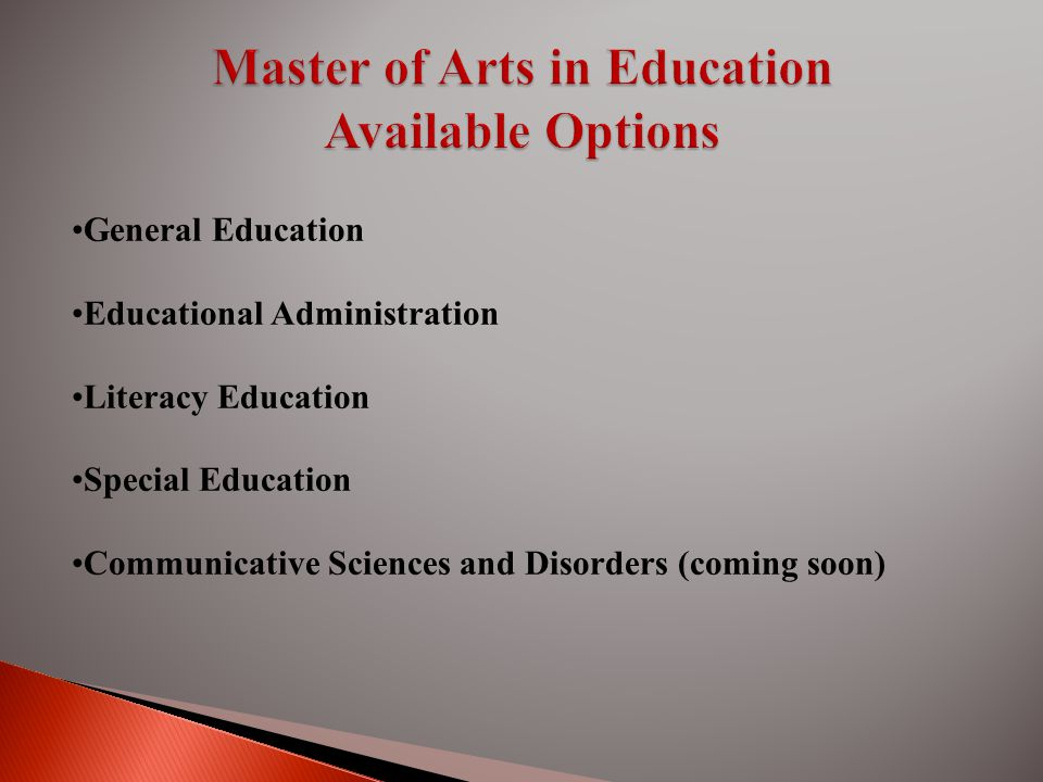 General Education Educational Administration Literacy Education Special Education Communicative Sciences and Disorders (coming soon)