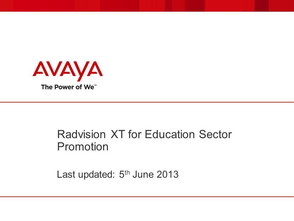 Radvision XT for Education Sector Promotion Last updated: 5 th June 2013