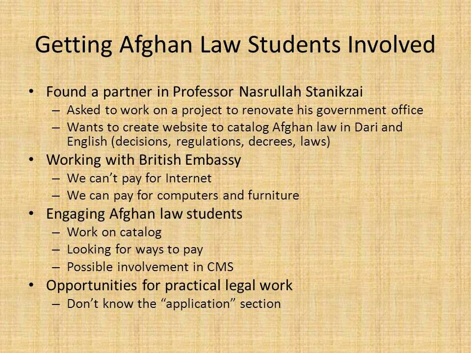 Getting Afghan Law Students Involved Found a partner in Professor Nasrullah Stanikzai – Asked to work on a project to renovate his government office –