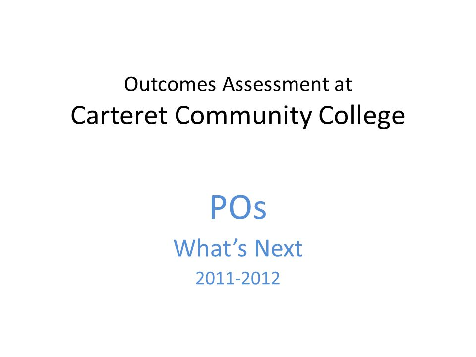 Outcomes Assessment at Carteret Community College POs Whats Next 2011-2012