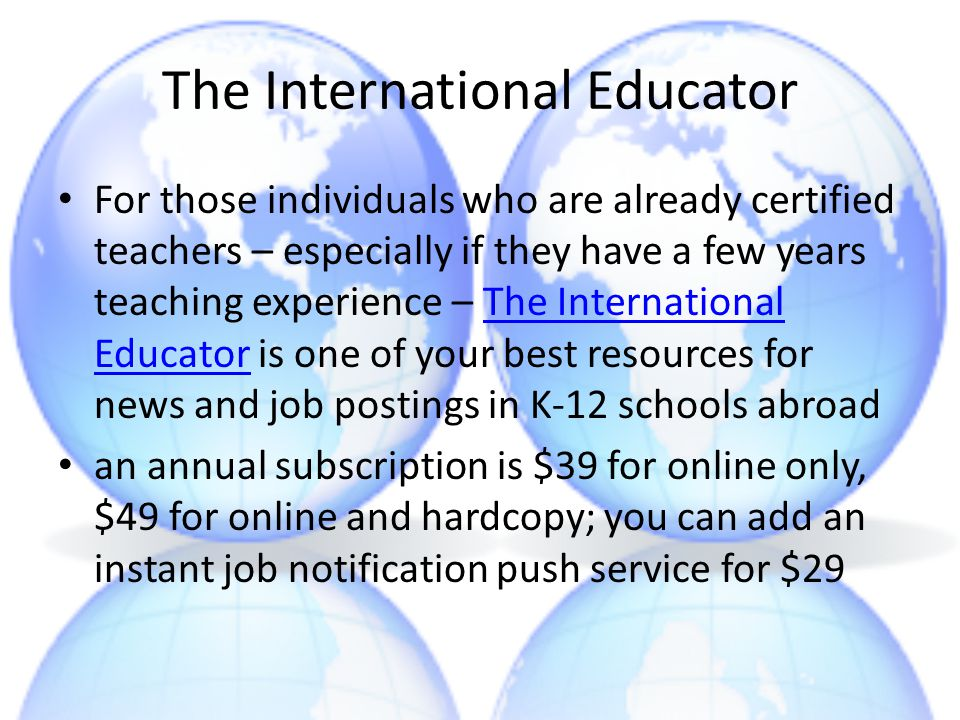 The International Educator For those individuals who are already certified teachers – especially if they have a few years teaching experience – The In