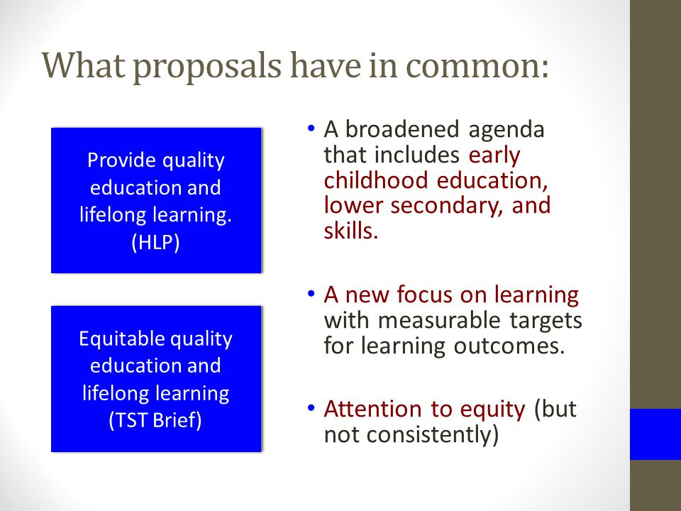 What proposals have in common: A broadened agenda that includes early childhood education, lower secondary, and skills.
