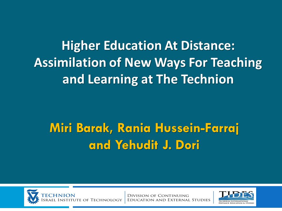 Higher Education At Distance: Assimilation of New Ways For Teaching and Learning at The Technion Higher Education At Distance: Assimilation of New Way