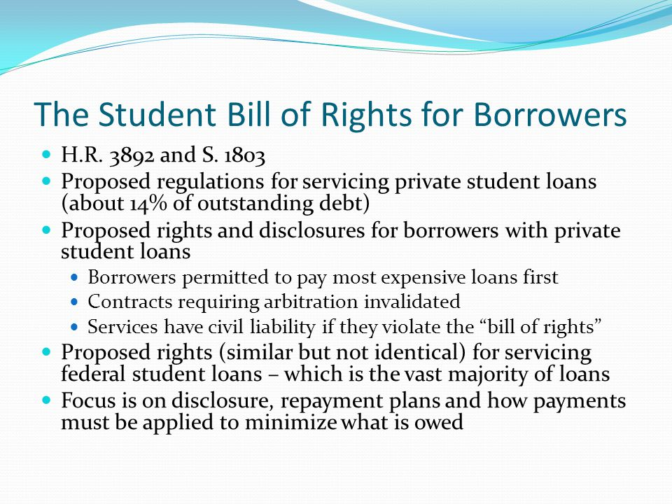 The Student Bill of Rights for Borrowers H.R. 3892 and S. 1803 Proposed regulations for servicing private student loans (about 14% of outstanding debt