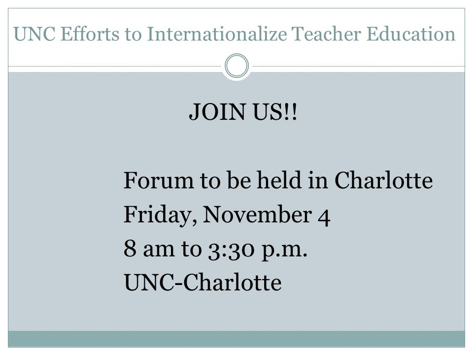 UNC Efforts to Internationalize Teacher Education JOIN US!.