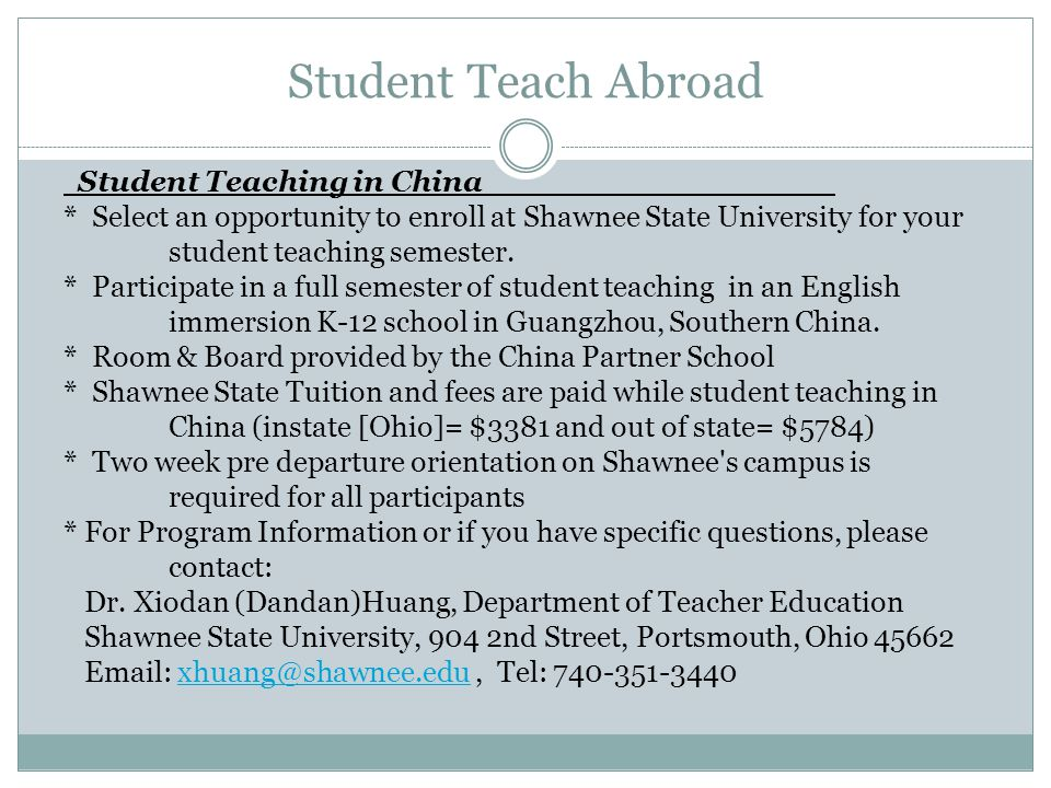 Student Teach Abroad Student Teaching in China_________________ * Select an opportunity to enroll at Shawnee State University for your student teaching semester.