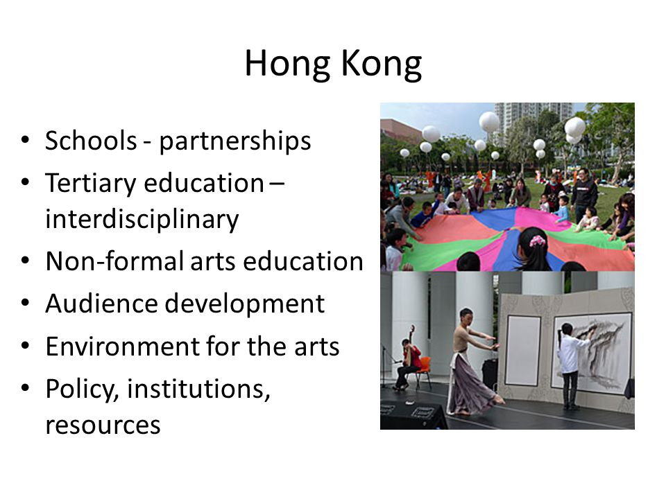 Hong Kong Schools - partnerships Tertiary education – interdisciplinary Non-formal arts education Audience development Environment for the arts Policy, institutions, resources