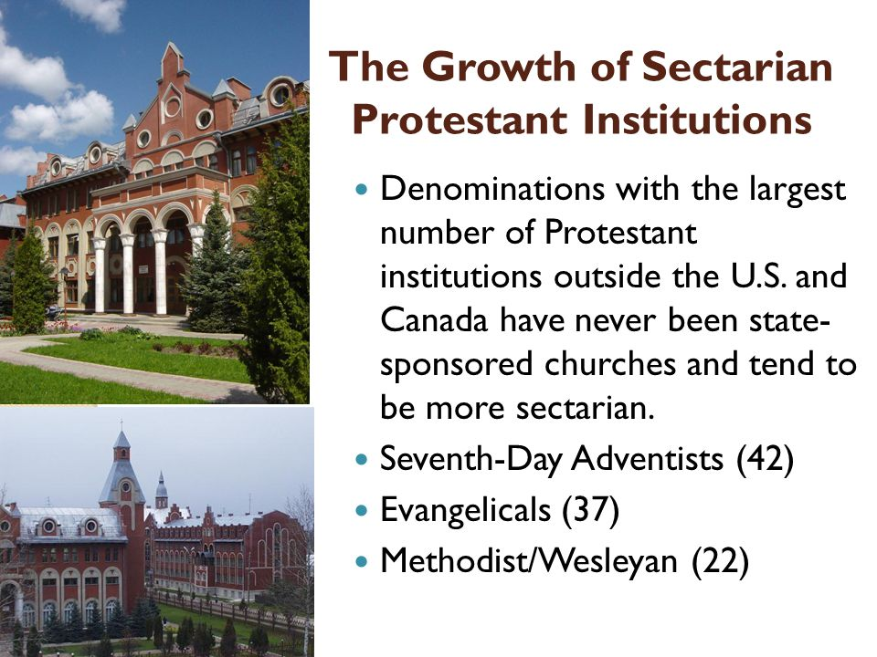 The Growth of Sectarian Protestant Institutions Denominations with the largest number of Protestant institutions outside the U.S. and Canada have neve