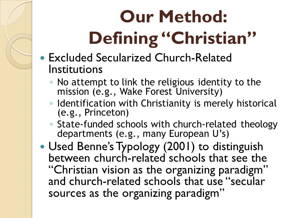 Our Method: Defining Christian Excluded Secularized Church-Related Institutions No attempt to link the religious identity to the mission (e.g., Wake F