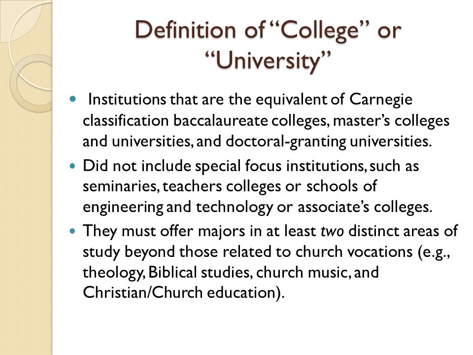 Definition of College or University Institutions that are the equivalent of Carnegie classification baccalaureate colleges, masters colleges and unive