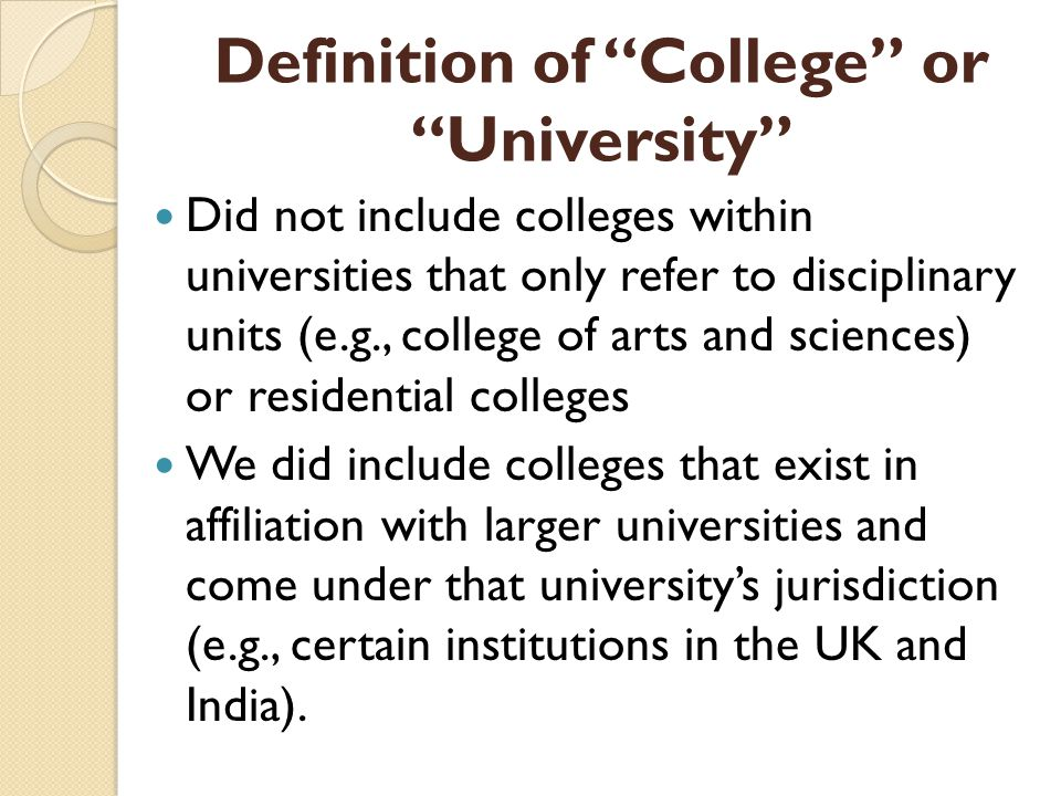 Definition of College or University Did not include colleges within universities that only refer to disciplinary units (e.g., college of arts and scie