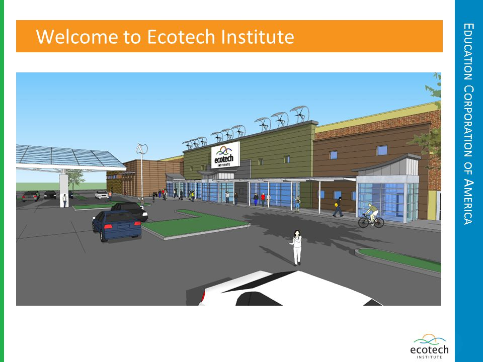 E DUCATION C ORPORATION OF A MERICA Welcome to Ecotech Institute