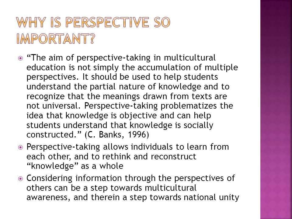 The aim of perspective-taking in multicultural education is not simply the accumulation of multiple perspectives. It should be used to help students u
