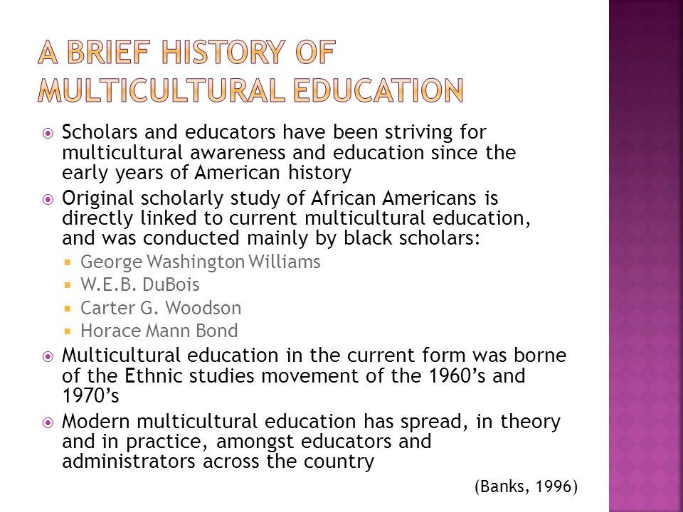 Scholars and educators have been striving for multicultural awareness and education since the early years of American history Original scholarly study