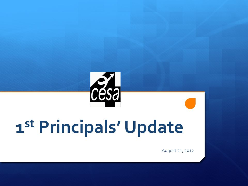 1 st Principals Update August 21, 2012