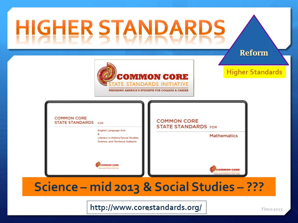 Science – mid 2013 & Social Studies – ??? http://www.corestandards.org/ Finco 20122 Higher Standards