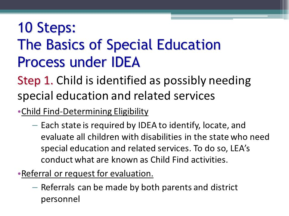 10 Steps: The Basics of Special Education Process under IDEA Step 1.