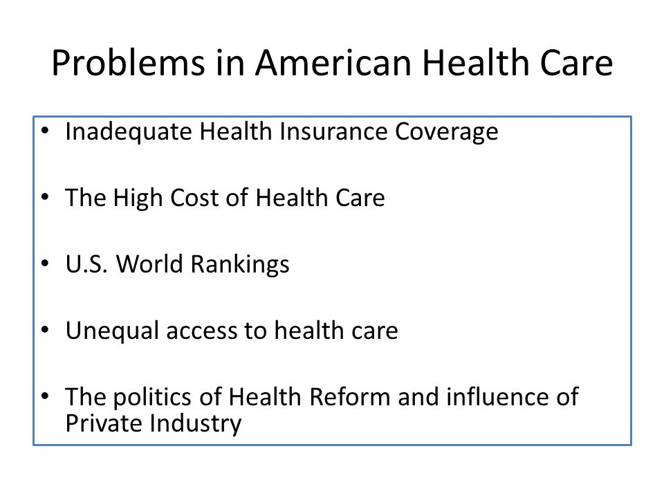 Problems in American Health Care Inadequate Health Insurance Coverage The High Cost of Health Care U.S.