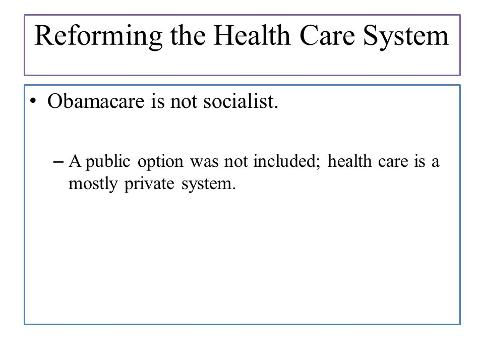 Reforming the Health Care System Obamacare is not socialist.